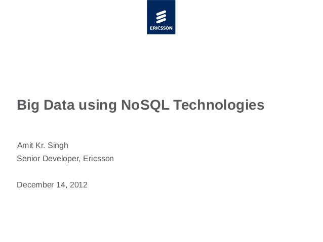 Big Data using NoSQL TechnologiesAmit Kr. SinghSenior Developer, EricssonDecember 14, 2012