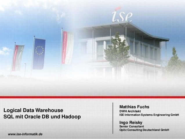 www.ise-informatik.de Logical Data Warehouse SQL mit Oracle DB und Hadoop Matthias Fuchs DWH Architekt ISE Information Sys...
