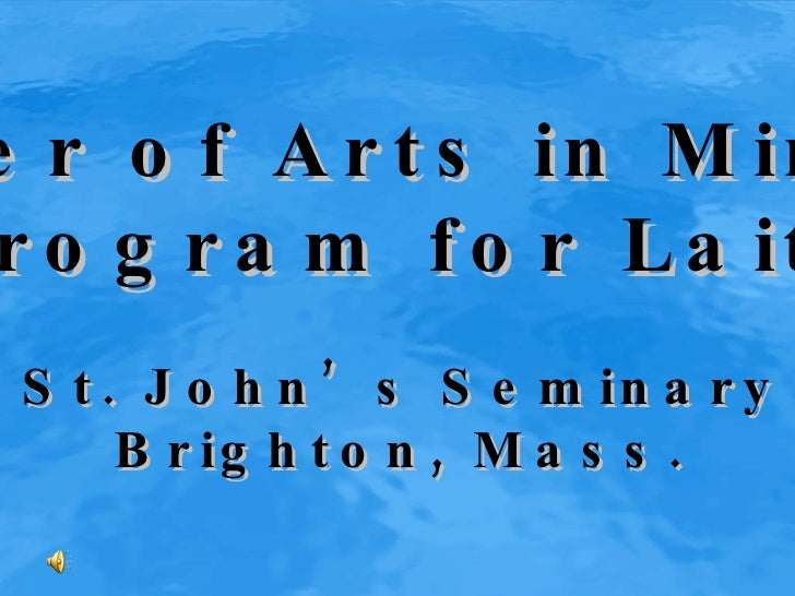 Master of Arts in Ministry Program for Laity St. John's Seminary Brighton, Mass.