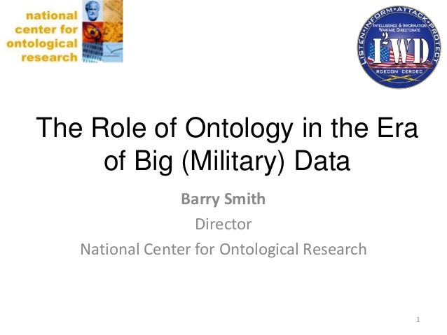 Distributed Common Ground System – Army(DCGS-A)Barry SmithDirectorNational Center for Ontological ResearchThe Role of Onto...