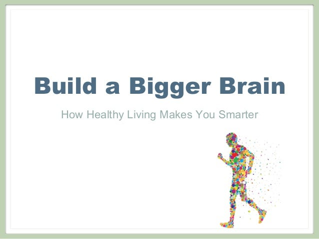 Build a Bigger Brain  How Healthy Living Makes You Smarter