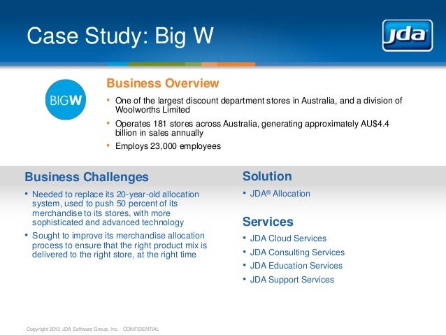 Case Study: Big W Business Overview • One of the largest discount department stores in Australia, and a division of Woolwo...