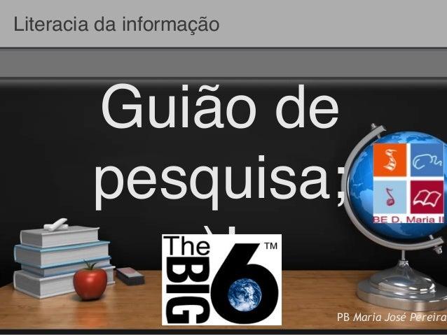 ! Guião de pesquisa; )! Literacia da informação PB Maria José Pereira