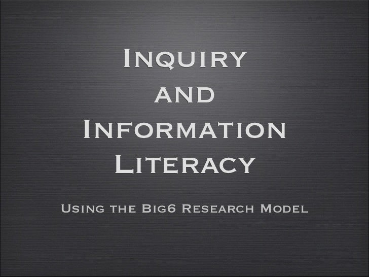 Inquiry       and  Information    LiteracyUsing the Big6 Research Model