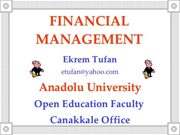 FINANCIAL MANAGEMENT Ekrem Tufan [email_address] Anadolu University Open Education Faculty   Canakkale Office