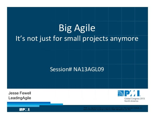 Big  Agile    It's  not  just  for  small  projects  anymore            Session#  NA13AGL09  ...