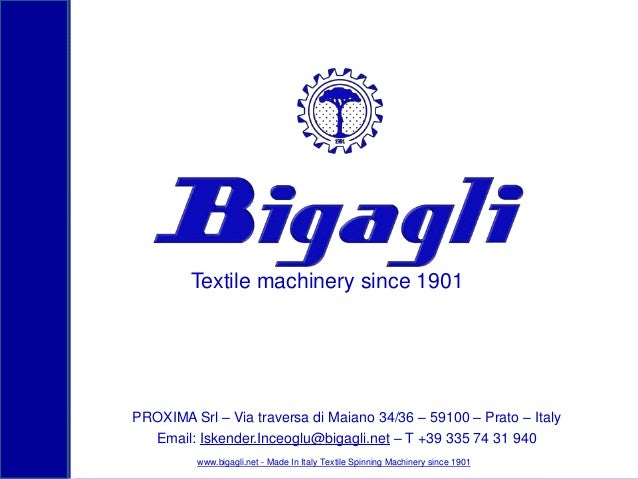 Textile machinery since 1901  PROXIMA Srl – Via traversa di Maiano 34/36 – 59100 – Prato – Italy Email: Iskender.Inceoglu@...