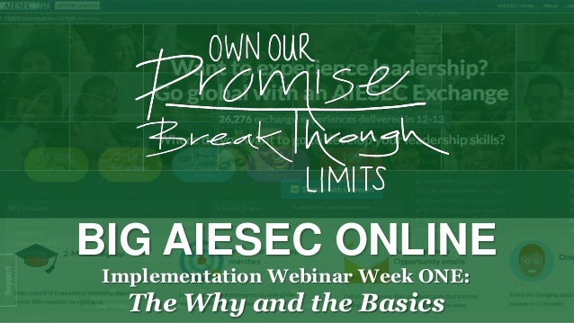 BIG AIESEC ONLINE Implementation Webinar Week ONE:  The Why and the Basics