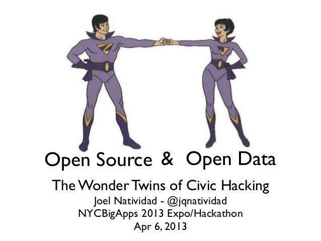 Open Source & Open DataThe Wonder Twins of Civic Hacking     Joel Natividad - @jqnatividad   NYCBigApps 2013 Expo/Hackatho...