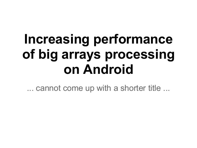 Android Developer Days: Increasing performance of big arrays processing on Android