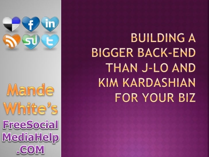 Building a Bigger Back-End Than J-Lo and Kim Kardashian for Your Biz