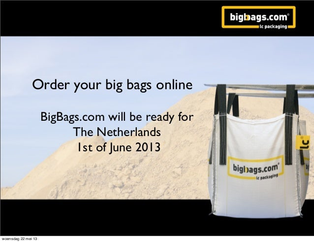 Order your big bags onlineBigBags.com will be ready forThe Netherlands1st of June 2013woensdag 22 mei 13
