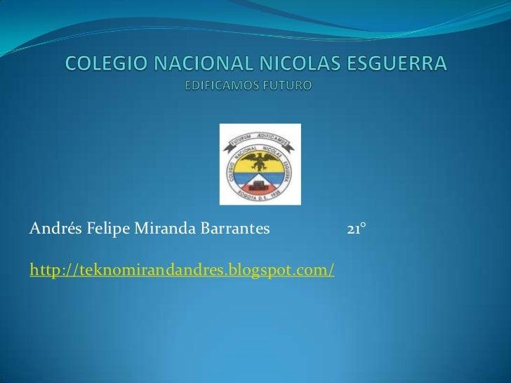 Andrés Felipe Miranda Barrantes          21°http://teknomirandandres.blogspot.com/
