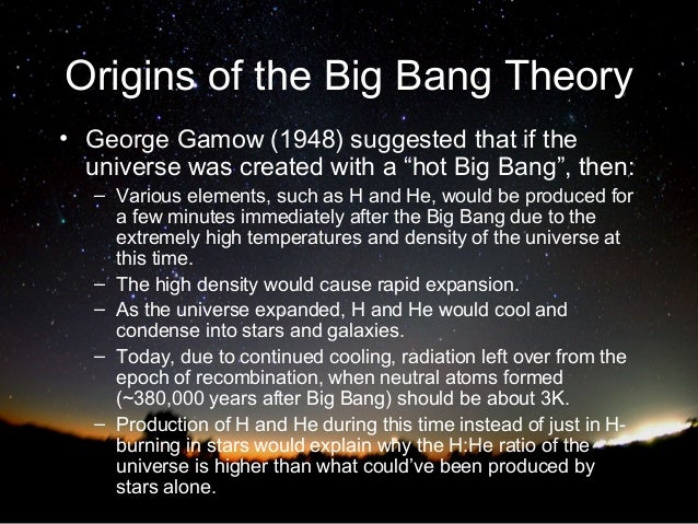 an introduction to the origins of the universe big bang and steady state Eventually, the observational evidence began to favor big bang over steady state the discovery and confirmation of the cosmic microwave background radiation in 1965 secured the big bang as the best theory of the origin and evolution of the universe.