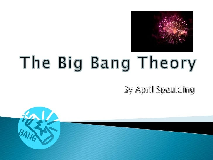 The Big Bang Theory<br />By April Spaulding<br />