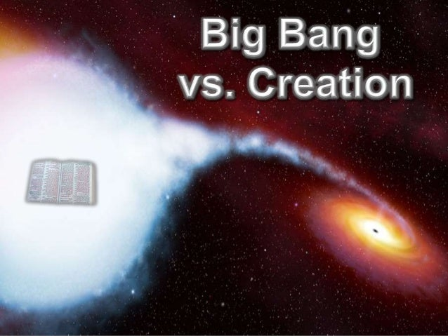 Creation Cosmology         Big Bang vs. CreationAre we being told all the evidence or just    selected information to supp...