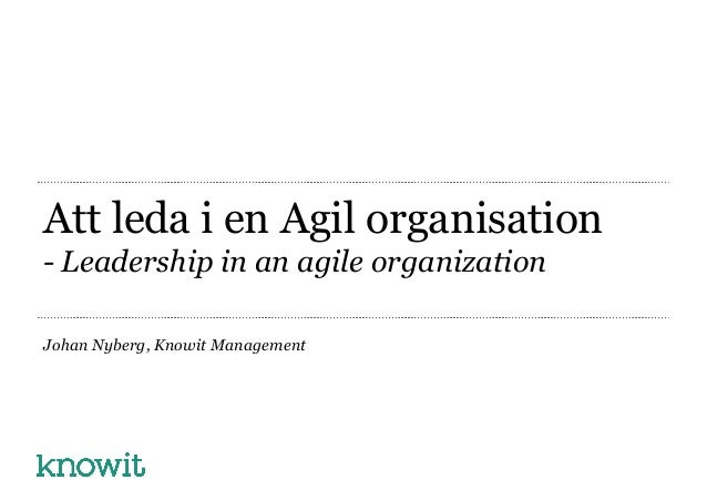 Att leda i en Agil organisation - Leadership in an agile organization Johan Nyberg, Knowit Management