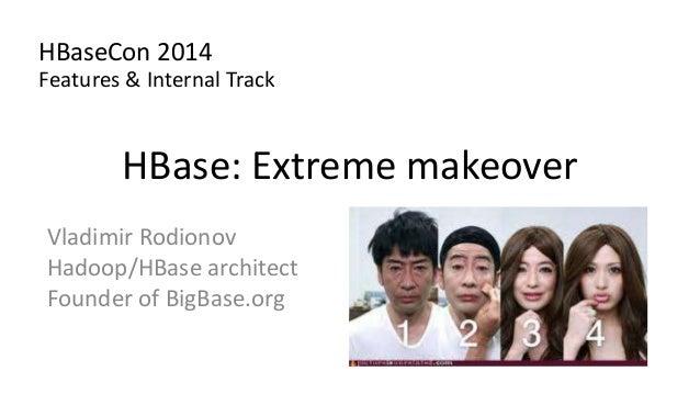 HBase: Extreme makeover Vladimir Rodionov Hadoop/HBase architect Founder of BigBase.org HBaseCon 2014 Features & Internal ...