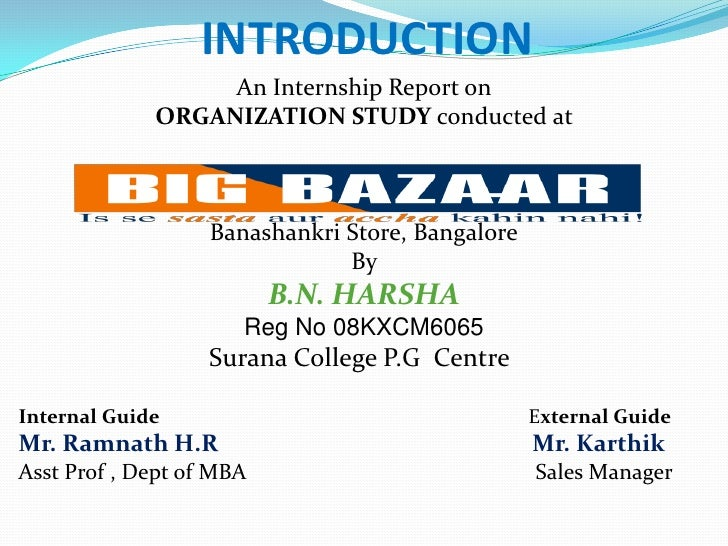 INTRODUCTION<br />An Internship Report on <br />ORGANIZATION STUDY conducted at<br />Banashankri Store, Bangalore<br />By ...