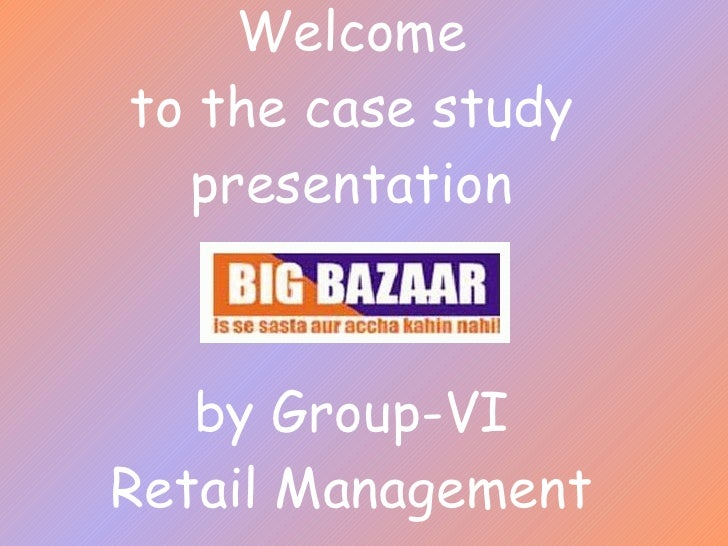 Welcome to the case study presentation by Group-VI Retail Management