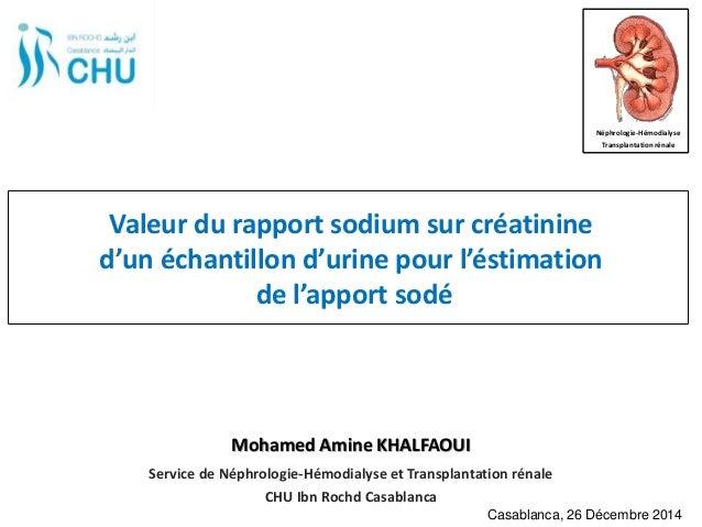 Valeur du rapport sodium sur créatinine d'un échantillon d'urine pour l'éstimation de l'apport sodé Service de Néphrologie...