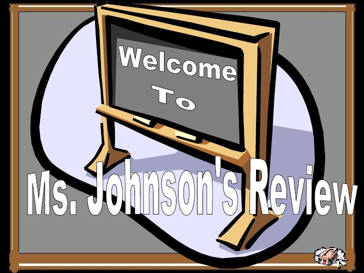 Ms. Johnson's Review Welcome To