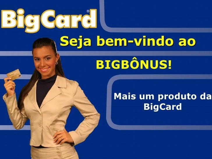 Seja bem-vindo ao  BIGBÔNUS! Mais um produto da BigCard