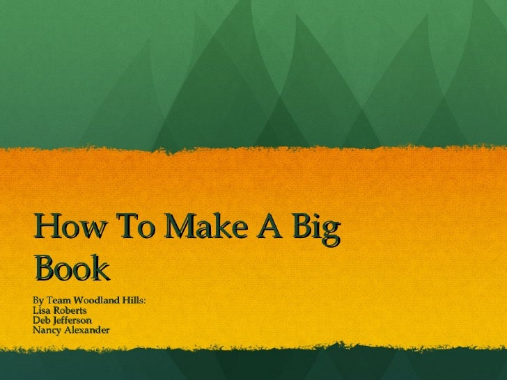 How To Make A Big Book By Team Woodland Hills: Lisa Roberts Deb Jefferson Nancy Alexander