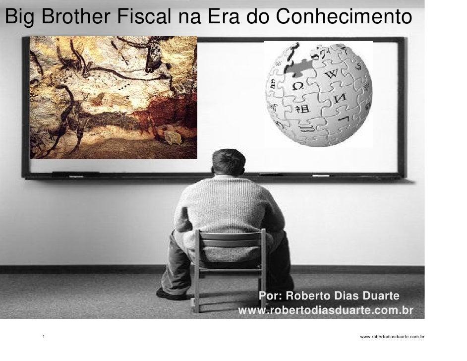 Big Brother Fiscal na Era do Conhecimento                              Por: Roberto Dias Duarte                        www...