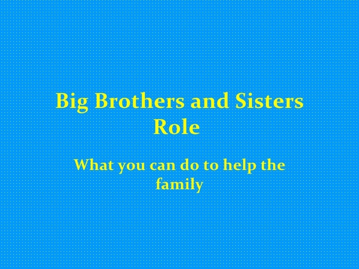 Big Brothers and Sisters Role   What you can do to help the family