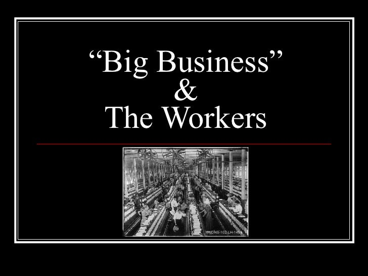 """ Big Business"" & The Workers"