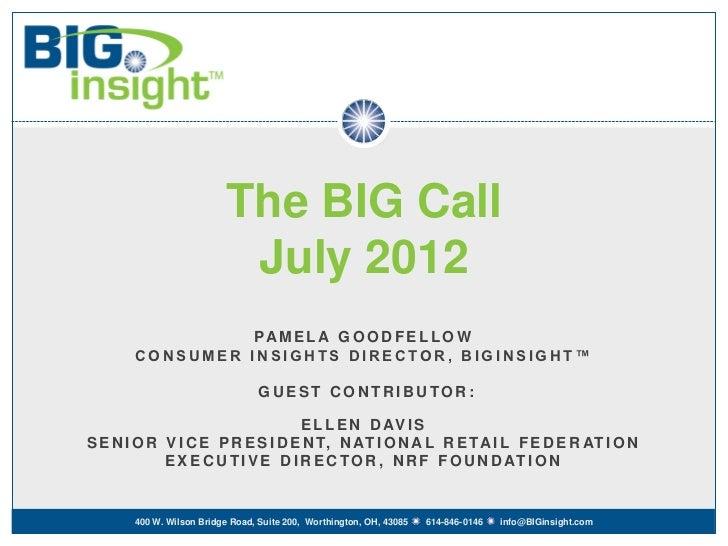 The BIG Call                           July 2012                 PA M E L A G O O D F E L L O W       CONSUMER INSIGHTS DI...