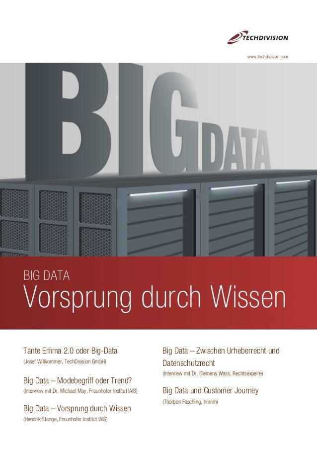 BIG DATA Vorsprung durch Wissen Tante Emma 2.0 oder Big-Data (Josef Willkommer, TechDivision GmbH) Big Data – Modebegriff ...