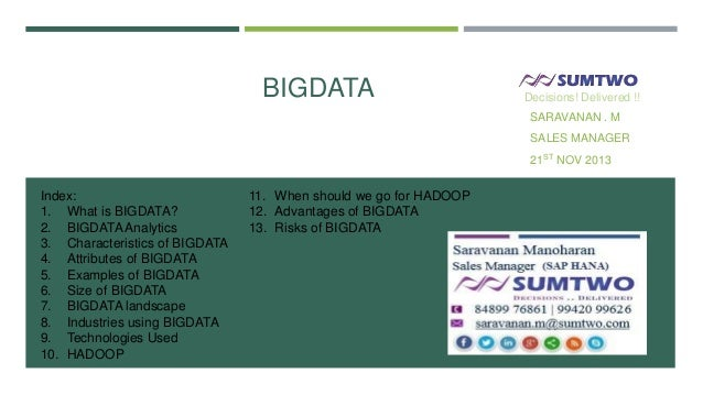 BIGDATA  Decisions! Delivered !!  SARAVANAN . M SALES MANAGER 21ST NOV 2013  Index: 1. What is BIGDATA? 2. BIGDATA Analyti...