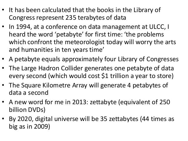 • It has been calculated that the books in the Library of Congress represent 235 terabytes of data • In 1994, at a confere...