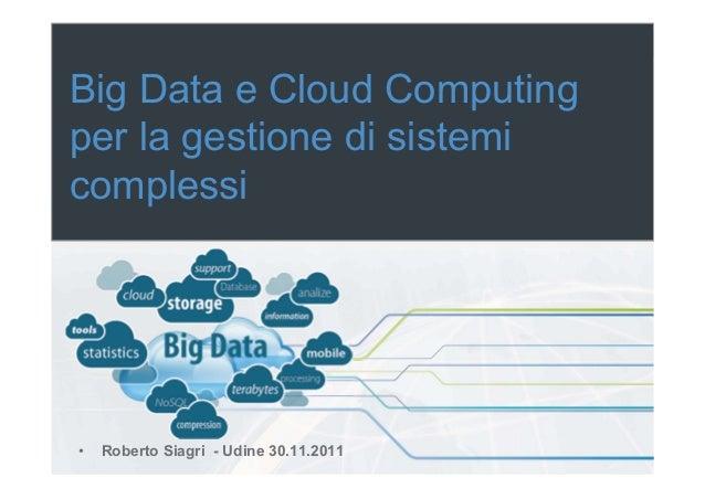 Big Data e Cloud Computingper la gestione di sistemicomplessi•   Roberto Siagri - Udine 30.11.2011