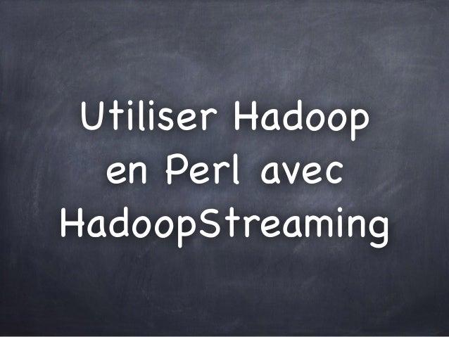 Utiliser Hadoop en Perl avec HadoopStreaming