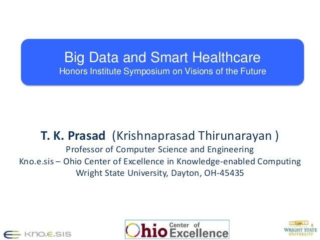 1 1 T. K. Prasad (Krishnaprasad Thirunarayan ) Professor of Computer Science and Engineering Kno.e.sis – Ohio Center of Ex...