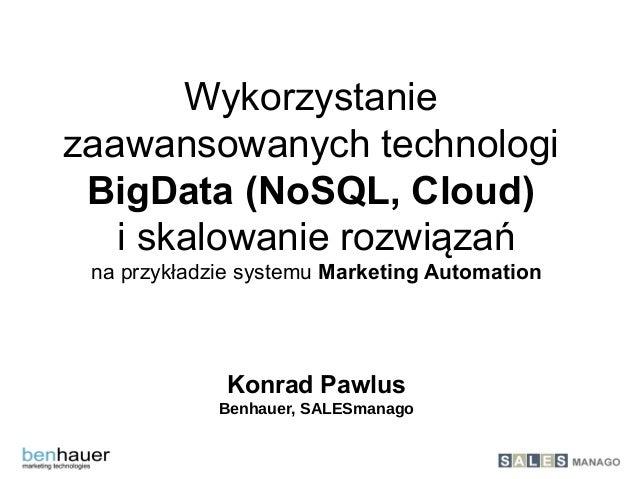 Wykorzystanie zaawansowanych technologi BigData (NoSQL, Cloud) i skalowanie rozwiązań na przykładzie systemu Marketing Aut...
