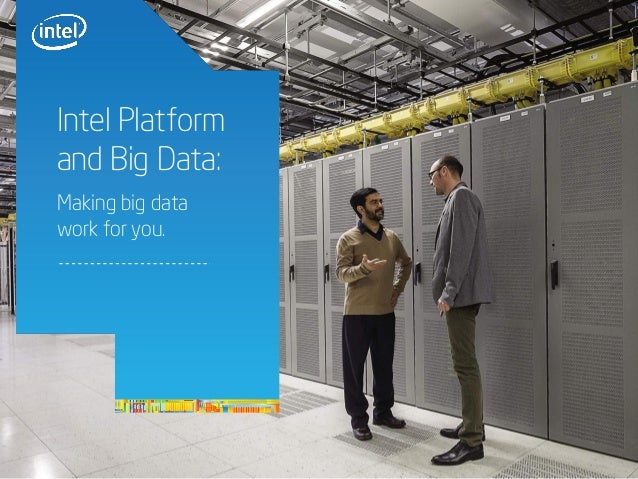 Intel Platform and Big Data: 1 Making big data work for you.