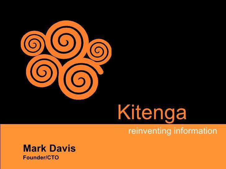 Kitenga               reinventing informationMark DavisFounder/CTO