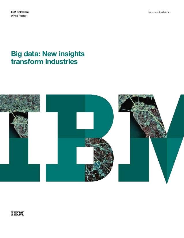 IBM Software White Paper Smarter Analytics Big data: New insights transform industries