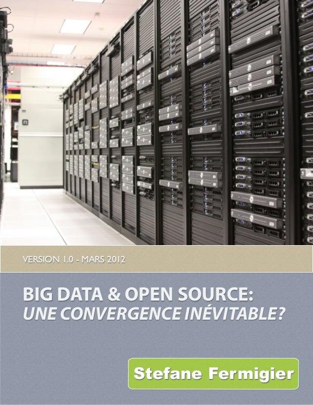 BIG DATA & OPEN SOURCE:UNE CONVERGENCE INÉVITABLE?VERSION 1.0 - MARS 2012Stefane Fermigier