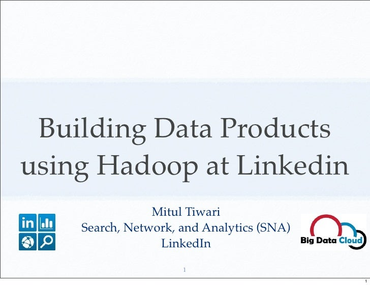 Building Data Productsusing Hadoop at Linkedin                Mitul Tiwari    Search, Network, and Analytics (SNA)        ...