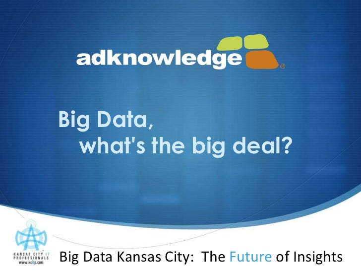 "Big Data Kansas City: The Future Of Insights - Keynote: ""Big Data: What's The Big Deal?"""