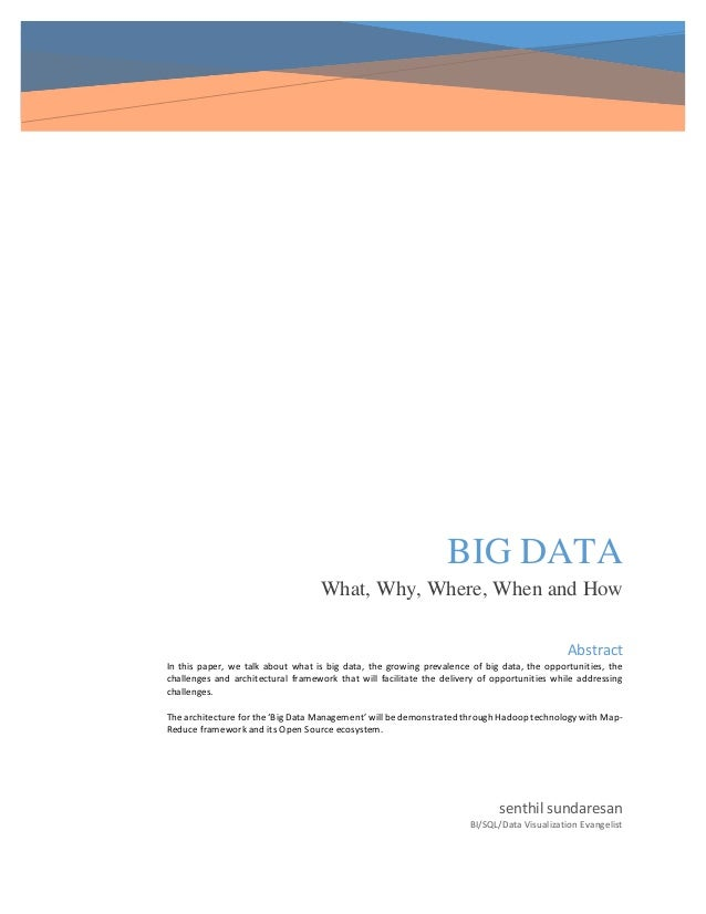 BIG DATA What, Why, Where, When and How senthil sundaresan BI/SQL/Data Visualization Evangelist Abstract In this paper, we...