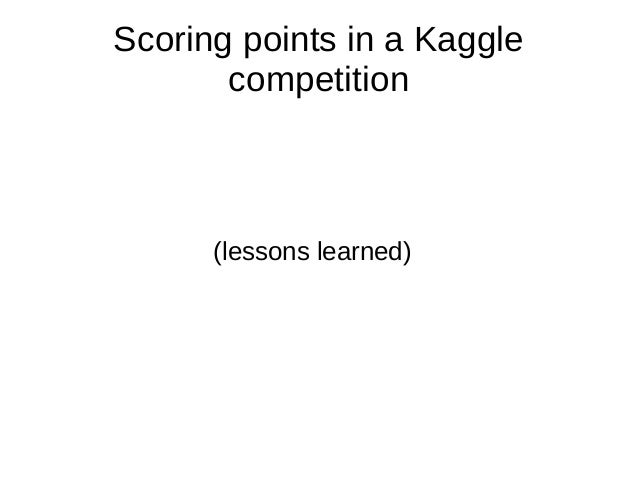 Scoring points in a Kaggle       competition      (lessons learned)