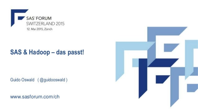 SAS & Hadoop – das passt! Guido Oswald ( @guidooswald ) www.sasforum.com/ch