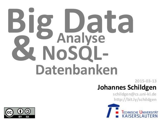 Datenbanken Big Data Johannes Schildgen 2015-03-13 schildgen@cs.uni-kl.de http://bit.ly/schildgen Analyse NoSQL-&