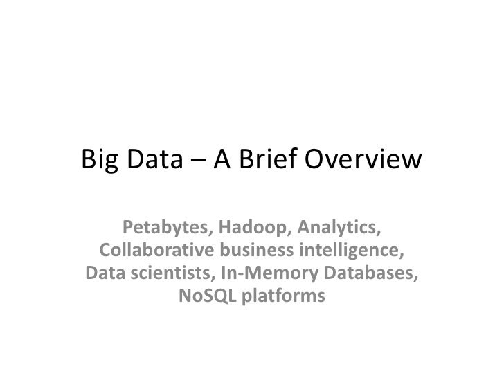 Big Data – A Brief Overview    Petabytes, Hadoop, Analytics, Collaborative business intelligence,Data scientists, In-Memor...